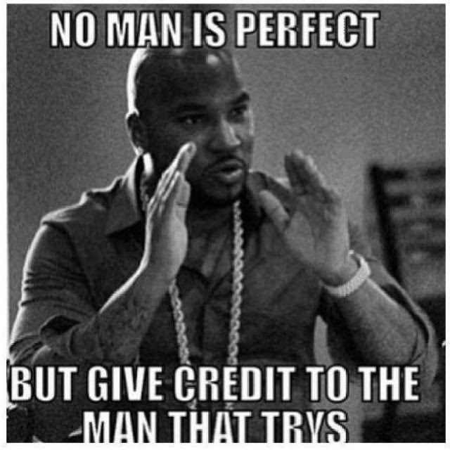 No Man Is Perfect But Give Credit To The Man That Tries Pictures