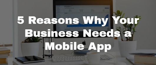 5 Reasons Why Your Business Needs a Mobile App - App Expanse