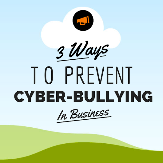 "3 Ways To Prevent ""Cyber Bullying"" in Business"