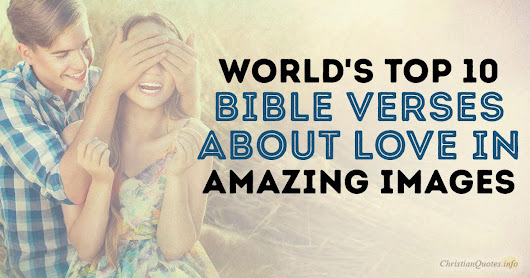 WORLD'S Top 10 Bible Verses About Love In Amazing Images | ChristianQuotes.info