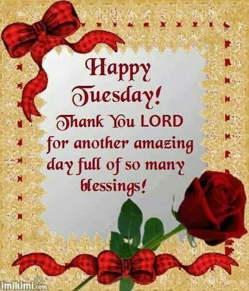 Happy Tuesday Thank You Lord For Another Amazing Day Full Of So
