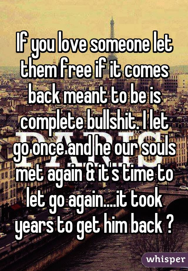 If You Love Someone Let Them Free If It Comes Back Meant To Be Is