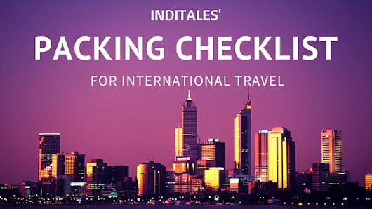 International Travel Checklist – What To Pack? | Inditales