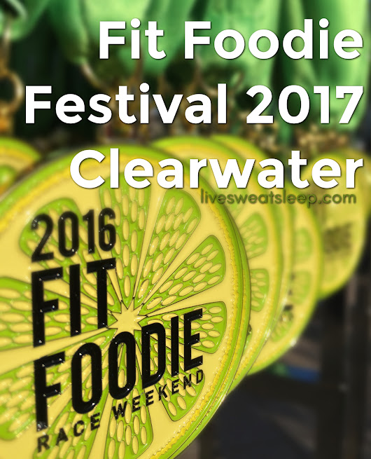 Fit Foodie Festival 2017 ::: Clearwater - live.sweat.sleep.repeat.