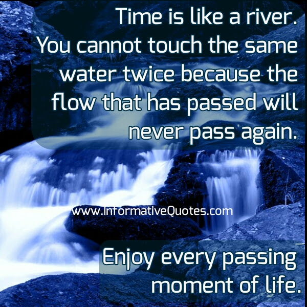 Time Is Like A River Informative Quotes