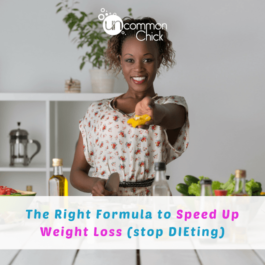 The Right Formula to Speed Up Weight Loss (stop DIEting) - Uncommon Chick