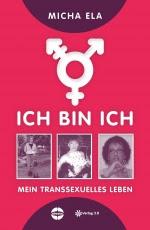 Ich bin ich: Mein transsexuelles Leben - Micha Ela