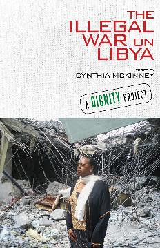 "Cover of ""The Illegal War On Libya"" edited by former U.S. Congresswoman Cynthia McKinney. Abayomi Azikiwe, editor of the Pan-African News Wire, has a chapter in the book on the assassination of Col. Muammar Gaddafi. by Pan-African News Wire File Photos"