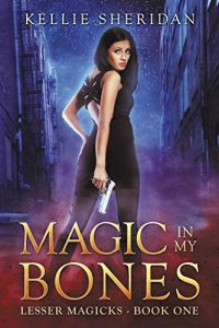 Magic in my Bones by Kellie Sheridan