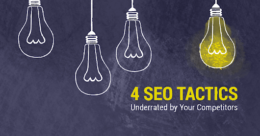 4 Underrated SEO Tactics Your Competitors Aren't Using