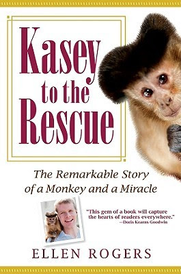 Kasey To The Rescue The Remarkable Story Of A Monkey And A Miracle
