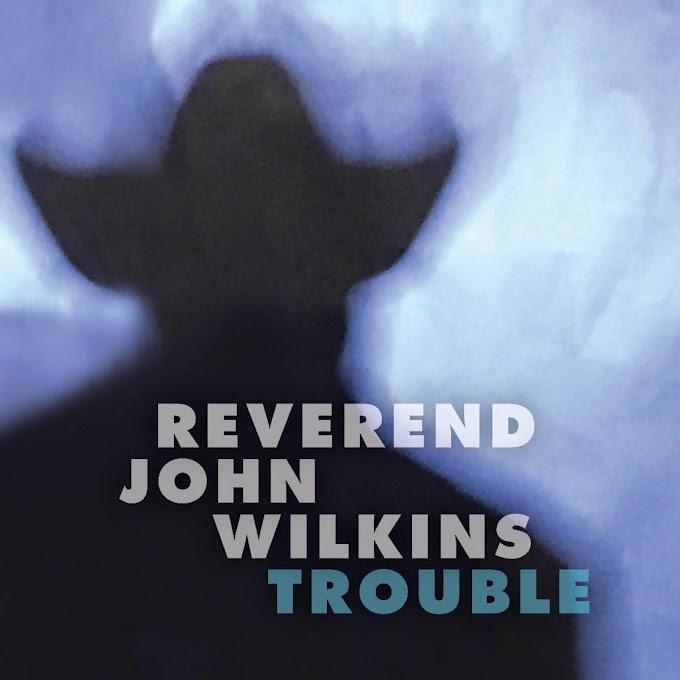 The Late Reverend John Wilkins' 'Trouble' Arrives on Vinyl Tomorrow