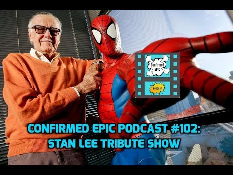 Confirmed Epic Podcast #102: Stan Lee Tribute Show