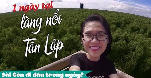 [Full] Trải Nghiệm Làng Nổi Tân Lập - Long An   Sài Gòn Đi Đâu Trong Ngày   Hãy Như TỐ