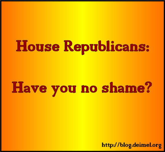 House Republicans: Have you no shame?
