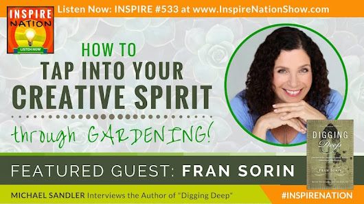 Fran Sorin On Tapping Into Your Creative Sprit Thru Gardening