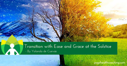 Transition with Ease and Grace at the Solstice - Yoga Health Coaching