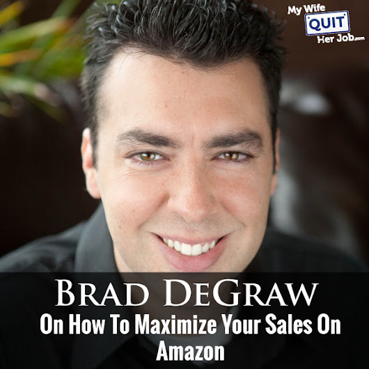 MWQHJ 060:  Brad DeGraw On How To Maximize Your Sales On Amazon