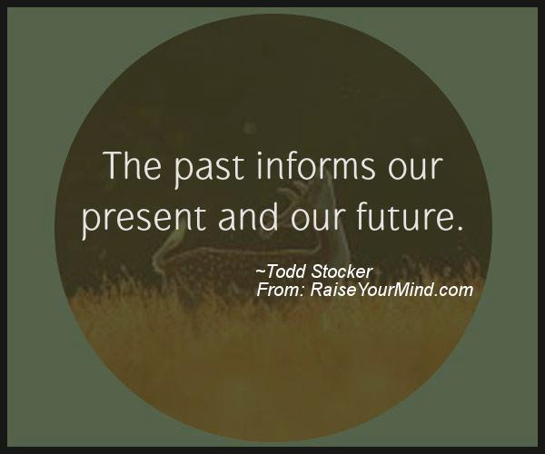 Motivational Inspirational Quotes The Past Informs Our Present