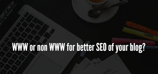 WWW or non WWW for better SEO of your blog?