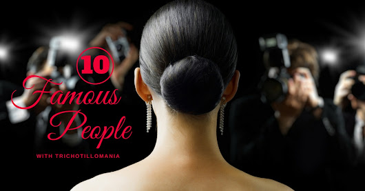 10 Famous People with Trichotillomania (And The 6 That Really Don't)