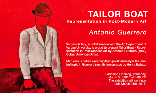 Vargas Gallery, in collaboration with the Art Department of Vargas University, is proud to present Tailor Boat – Representation in Post-Modern Art by Antonio Guerrero (1968) Cuban American Artist.