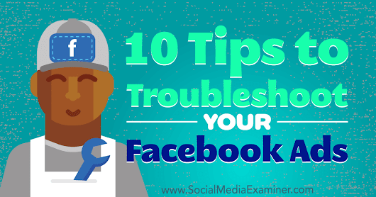 10 Tips to Troubleshoot Your Facebook Ads : Social Media Examiner