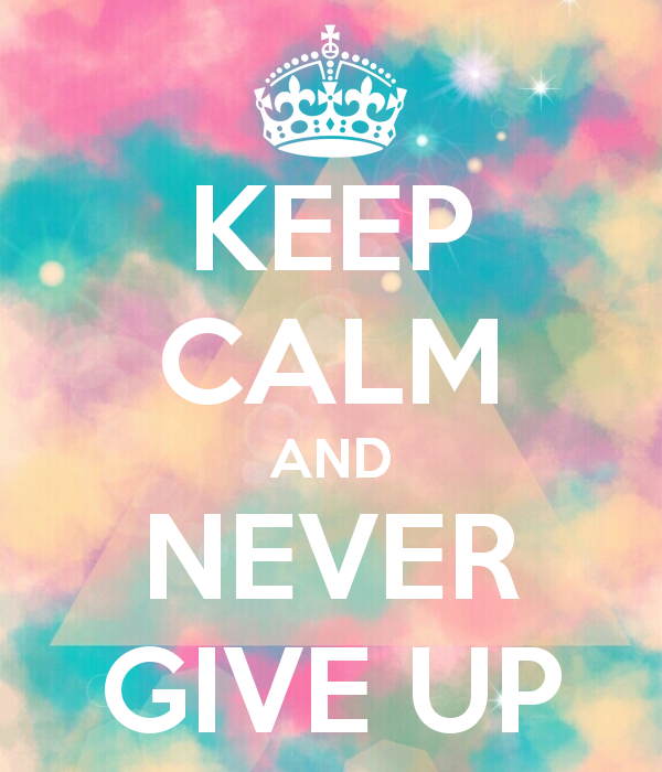 Keep Calm And Never Give Up Pictures Photos And Images For