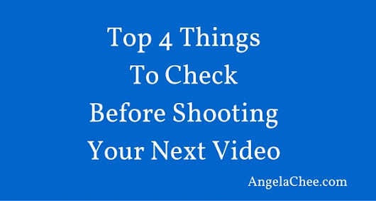 Top 4 Things To Check Before Shooting Your Next Video - Angela Chee