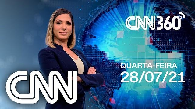 Assista na íntegra ao programa CNN 360 desta quarta-feira, 28 de Julho de 2021