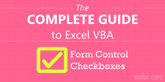 The Complete Guide to Excel VBA Form Control Checkboxes - wellsr.com