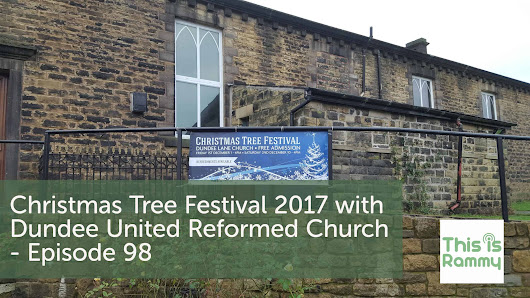 Christmas Tree Festival 2017 with Dundee United Reformed Church - Episode 98 - This is Rammy