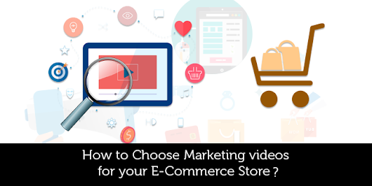 How to Choose Marketing videos for your E-Commerce Store?