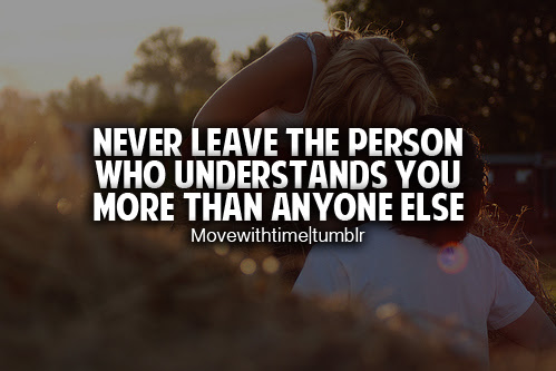 Never Leave The Person Who Understands You More Than Anyone Else