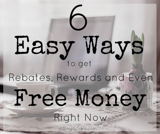Six EASY Ways to Get Rebates, Rewards and Even FREE Money RIGHT NOW! | Simply Sara