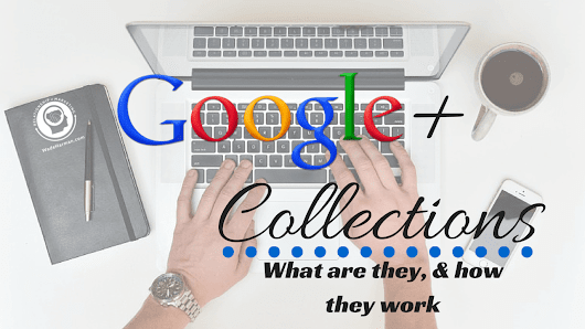 What Are Google Plus Collections?