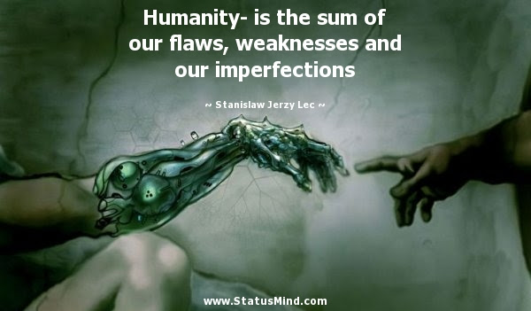 Humanity Is The Sum Of Our Flaws Weaknesses And Statusmindcom
