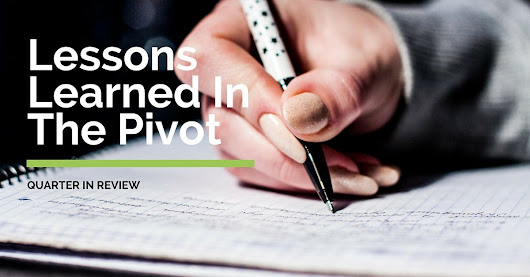 Lessons Learned In The Pivot - My Quarter In Review | The Common Cents