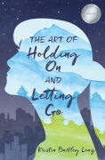 Title: The Art of Holding On and Letting Go, Author: Kristin Bartley Lenz
