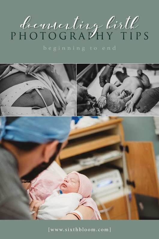 Documenting a Birth Beginning to End - Photography Tips - Sixth Bloom- Lifestyle, Photography & Family Blog