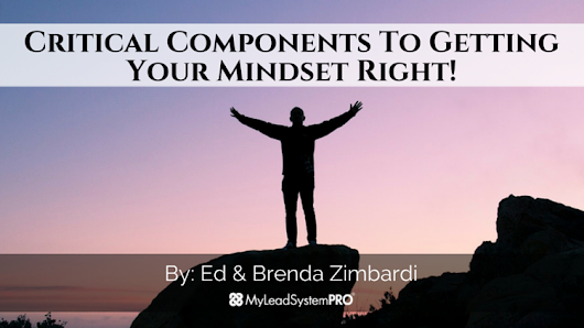 Critical Components To Getting Your Mindset Right! • My Lead System PRO - MyLeadSystemPRO