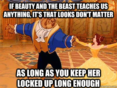 If Beauty And The Beast Teaches Us Anything Its That Looks Dont