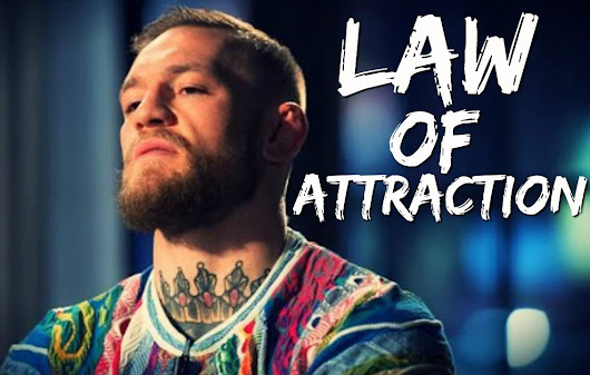 How I Used The Law of Attraction to Visualize my Success into Reality by Conor McGregor