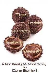 The Three Quarters Eaten Dessert by Cora Buhlert