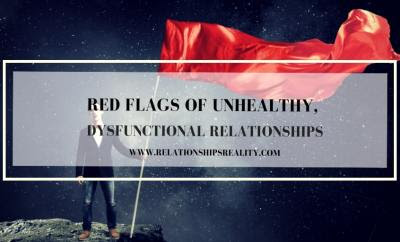 Red Flags of Unhealthy, Dysfunctional Relationships -