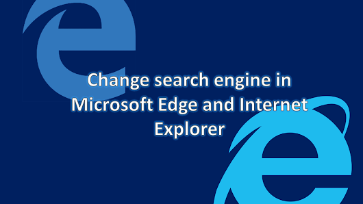 How to change search engine in Microsoft Edge & Internet Explorer? - Levotron