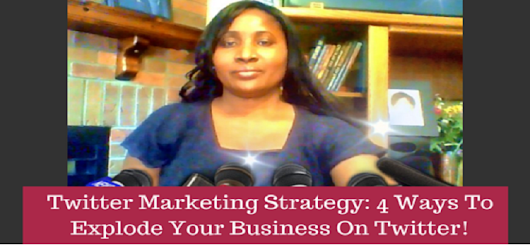 Twitter Marketing Strategy: 4 Ways To Explode Your Business On...