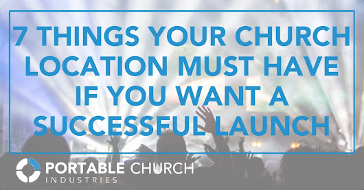 7 Things Your Church Location Must Have If You Want A Successful Launch | Portable Church Industries