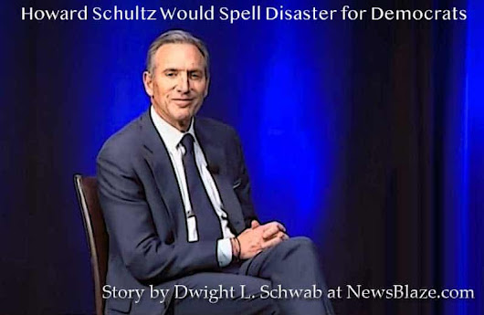 Howard Schultz Would Spell Disaster for Democrats - NewsBlaze News