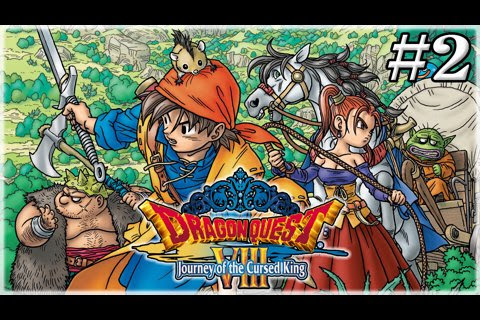 Dragon Quest VIII: Journey of the Cursed King [Session 2]